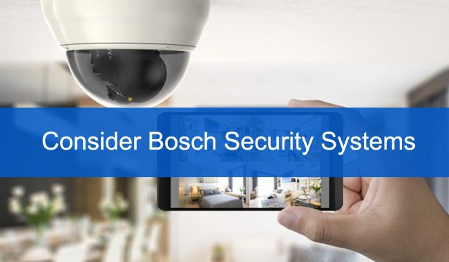 Why You Should Consider Bosch Security Systems?