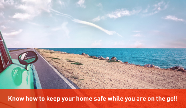 Know How To Keep Your Home Safe While You Are On The Go!!